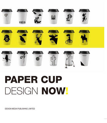 Paper Cup Design Now ! (Paperback)