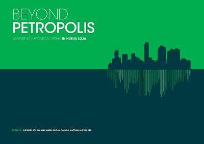Beyond Petropolis: Designing a Practical Utopia in Nueva Loja (Hardback)