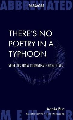 There's No Poetry in a Typhoon: Vignettes From Journalism's Front Lines - Abbreviated Passages (Paperback)