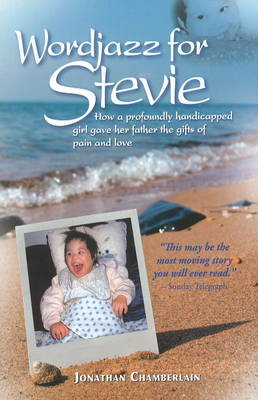 Wordjazz for Stevie: How a Profoundly Handicapped Girl Gave Her Father the Gifts of Pain & Love (Paperback)