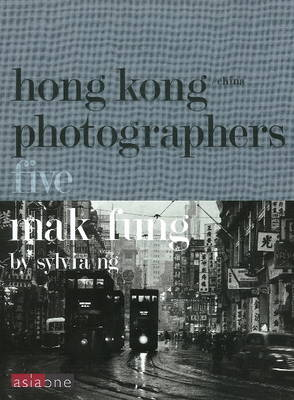 Mak Fung: Hong Kong/China Photographers 5 (Hardback)