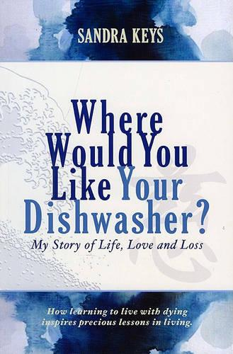 Where Would You Like Your Dishwasher?: My Story of Life, Love and Loss (Paperback)