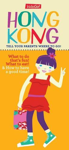 KidsGo! Hong Kong: Tell Your Parents Where to Go (Paperback)