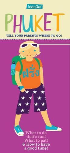 KidsGo! Phuket: Tell Your Parents Where to Go (Paperback)