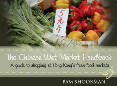 Roots, Fruits, Shoots & Leaves: A Guide to Shopping at Chinese Fresh Food Markets (Paperback)
