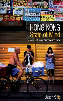 Hong Kong State of Mind: 37 Views of a City That Doesn't Blink (Paperback)