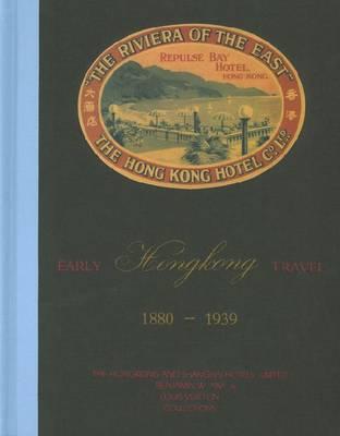 Early Hong Kong Travel 1880-1939 - The Hongkong and Shanghai Hotels (Hardback)