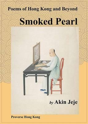 Smoked Pearl: Poems of Hong Kong and Beyond (Paperback)
