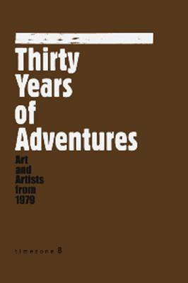 Thirty Years of Adventures: Chinese Art & Asrtists from 1979 (Hardback)