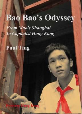 Bao Bao's Odyssey: From Mao's Shanghai to Capitalist Hong Kong (Paperback)