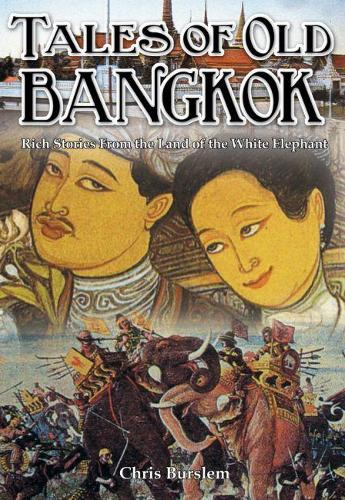 Tales of Old Bangkok: Travels in the Land of the White Elephant (Paperback)