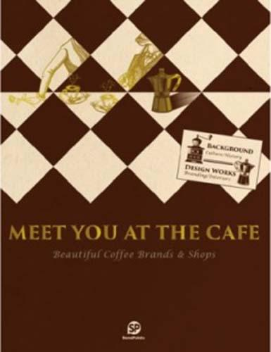 Meet You At The Cafe: Beautiful Coffee Brands & Shops (Paperback)