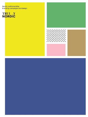 Truly Nordic: Nordic craftsmanship, campaigns and design (Paperback)