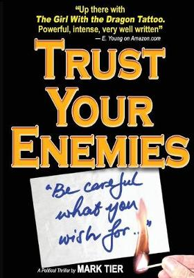 Trust Your Enemies: A Political Thriller. a Story of Power and Corruption, Love and Betrayal-And Moral Redemption (Paperback)