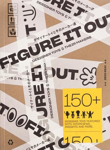 Figure it Out: Designer Toys and Their Makers (Paperback)