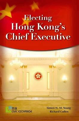 Electing Hong Kong's Chief Executive (Hardback)