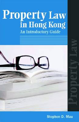 Property Law in Hong Kong: An Introductory Guide - Introductory Guides to Hong Kong Law (Paperback)