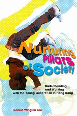 Nurturing Pillars of Society - Understanding and Working with the Young Generation in Hong Kong (Paperback)