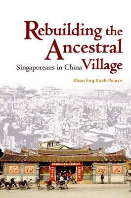 Rebuilding the Ancestral Village - Singaporeans in China (Paperback)