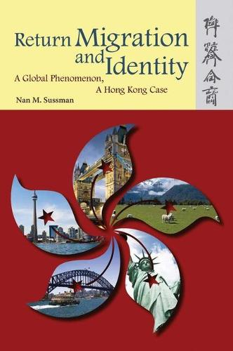 Return Migration and Identity - A Global Phenomenon, a Hong Kong Case (Paperback)