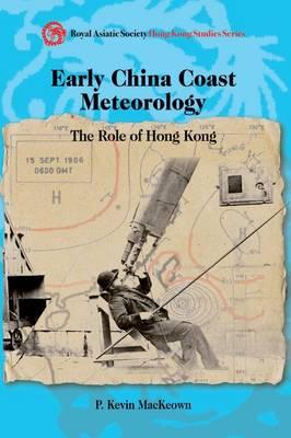 Early China Coast Meteorology - The Role of Hong Kong (Hardback)