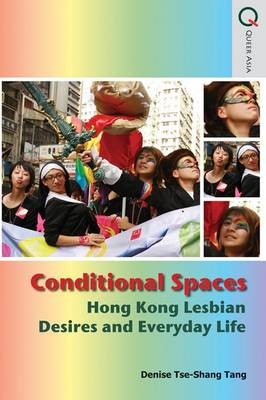 Conditional Spaces - Hong Kong Lesbian Desires and Everyday Life (Hardback)