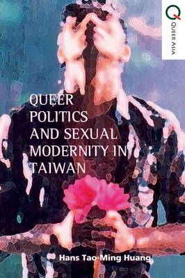 Queer Politics and Sexual Modernity in Taiwan (Hardback)