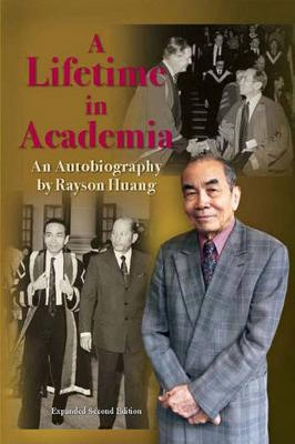 A Lifetime in Academia - An Autobiography by Rayson Huang (Hardback)