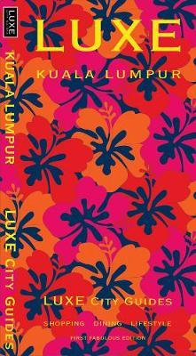 Kuala Lumpur Luxe City Guide: 1st Ed. (Paperback)