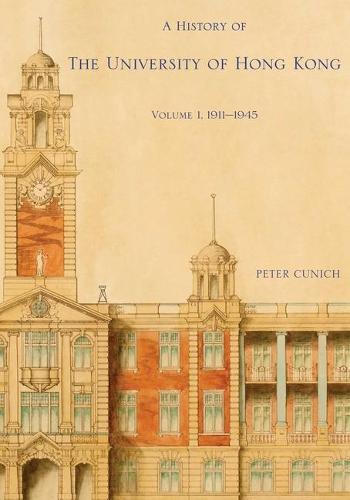 A History of the University of Hong Kong: 1911-1945 (Hardback)