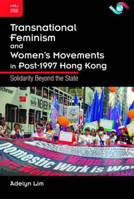 Transnational Feminism and Women's Movements in Post-1997 Hong Kong: Solidarity Beyond the State (Hardback)