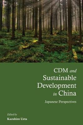 CDM and Sustainable Development in China: Japanese Perspectives (Hardback)