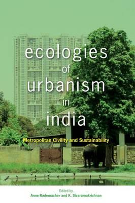 Ecologies of Urbanism in India: Metropolitan Civility and Sustainability (Hardback)