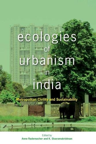 Ecologies of Urbanism in India: Metropolitan Civility and Sustainability (Paperback)