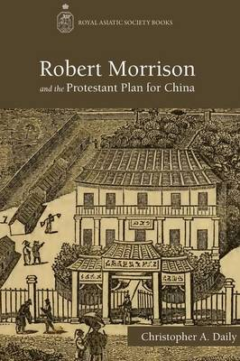 Robert Morrison and the Protestant Plan for China (Hardback)
