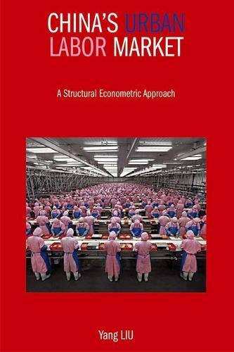 China`s Urban Labor Market - A Structural Econometric Approach (Hardback)