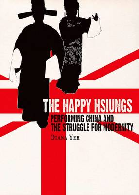 The Happy Hsiungs - Performing China and the Struggle for Modernity (Paperback)