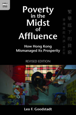 Poverty in the Midst of Affluence - How Hong Kong Mismanaged Its Prosperity 2e (Paperback)
