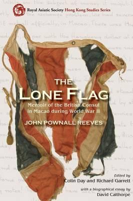 The Lone Flag - Memoir of the British Consul in Macao During World War II (Hardback)