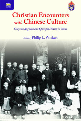 Christian Encounters with Chinese Culture - Essays on Anglican and Episcopal History in China (Hardback)