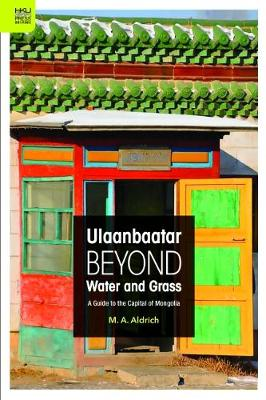 Ulaanbaatar Beyond Water and Grass - A Guide to the Capital of Mongolia (Paperback)