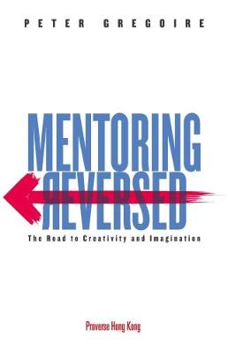 Mentoring Reversed: The Road to Creativity and Imagination (Paperback)
