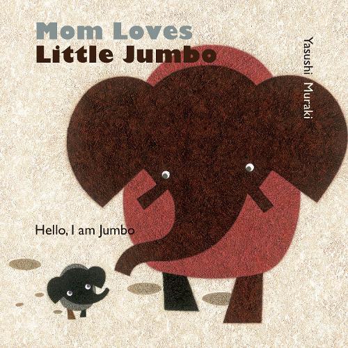 Mom Loves Little Jumbo: Hello, I am Jumbo (Board book)