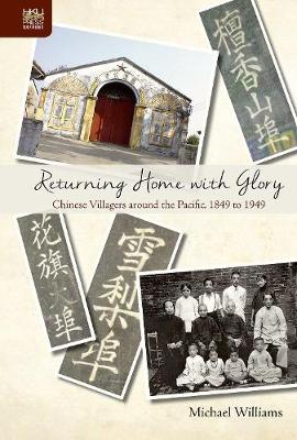 Returning Home with Glory - Chinese Villagers Around the Pacific, 1849 to 1949 (Hardback)
