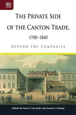 The Private Side of the Canton Trade, 1700-1840: Beyond the Companies (Hardback)