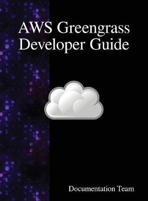 AWS Greengrass Developer Guide (Hardback)