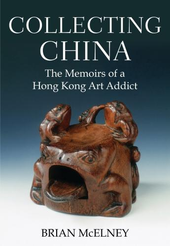 Collecting China: The Memoirs of a Hong Kong Art Addict (Paperback)