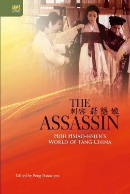 The Assassin: Hou Hsiao-Hsien's World of Tang China (Hardback)