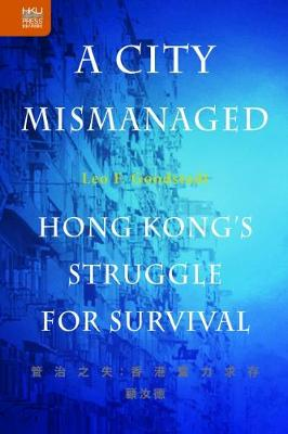 A City Mismanaged: Hong Kong's Struggle for Survival (Hardback)