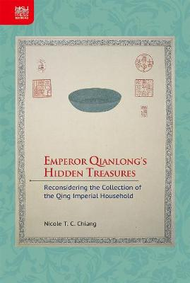 Emperor Qianlong's Hidden Treasures: Reconsidering the Collection of the Qing Imperial Household (Hardback)